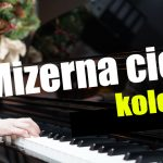 """Mizerna cicha"" na pianinie"